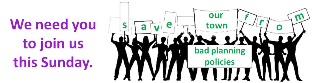 Save our town from bad planning policies - we need you.